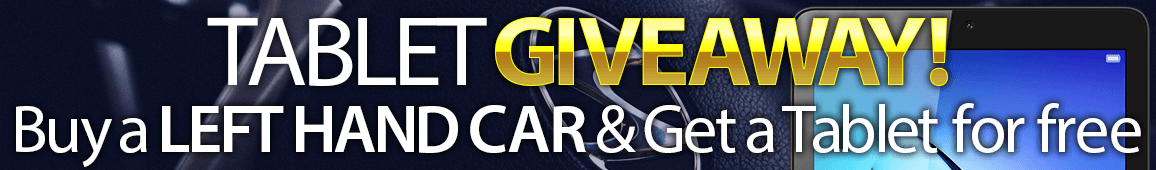 TABLET GIVEAWAY! Buy a LEFT HAND CAR & Get a Tablet for free.